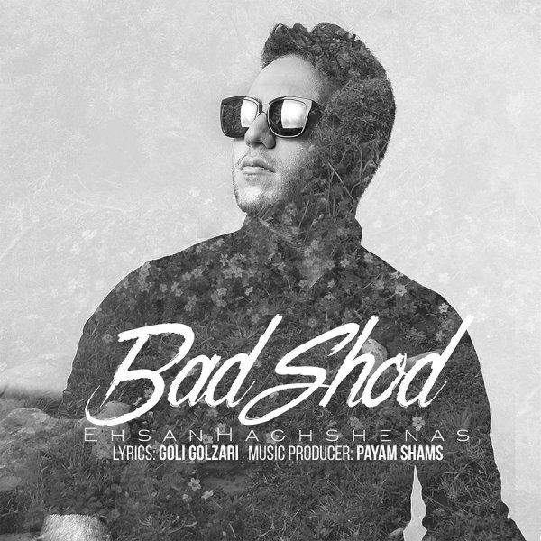 نامبر وان موزیک | دانلود آهنگ جدید Ehsan-Haghshenas-Bad-Shod