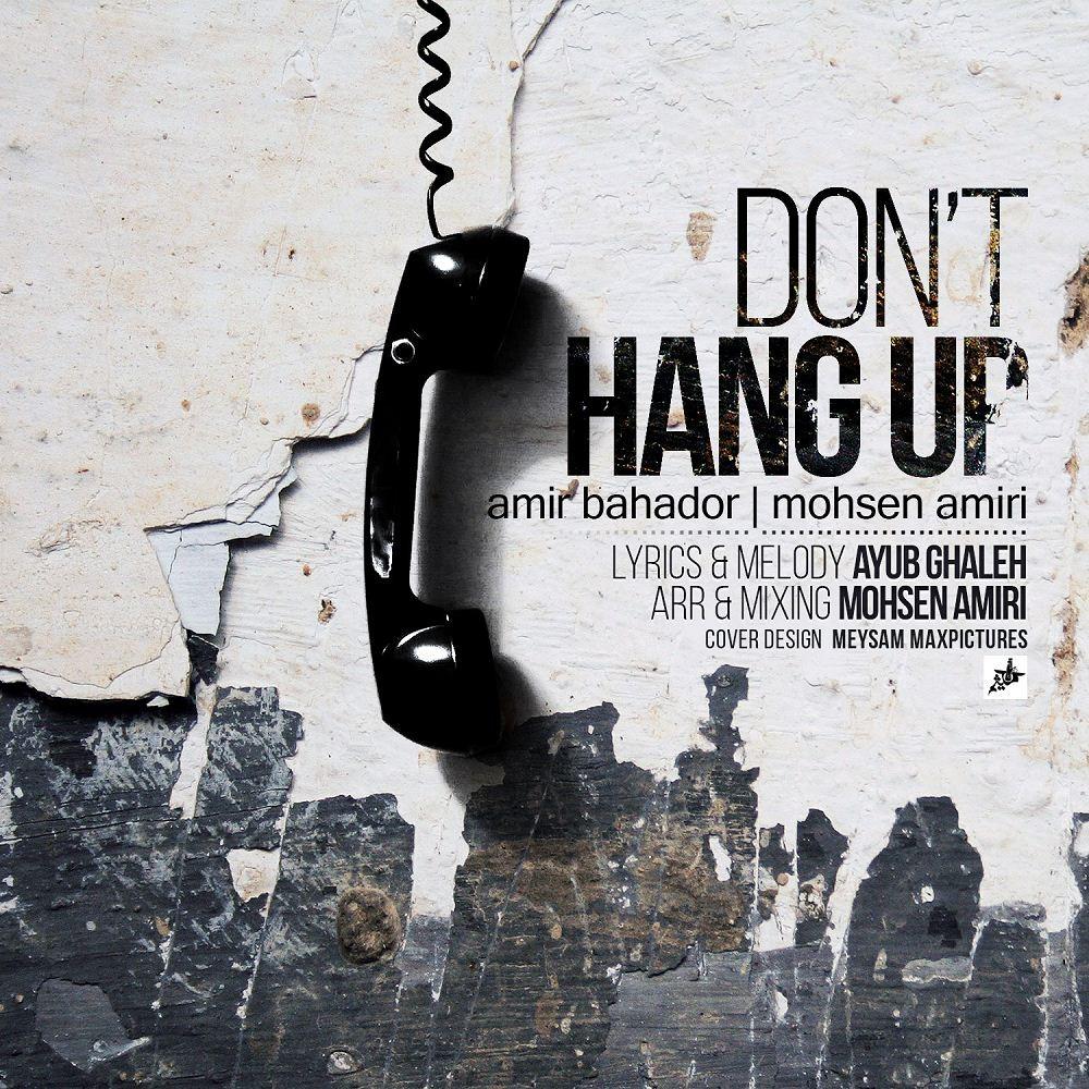 نامبر وان موزیک | دانلود آهنگ جدید Amir-Bahador-Dont-Hang-Up-Ft-Mohsen-Amiri