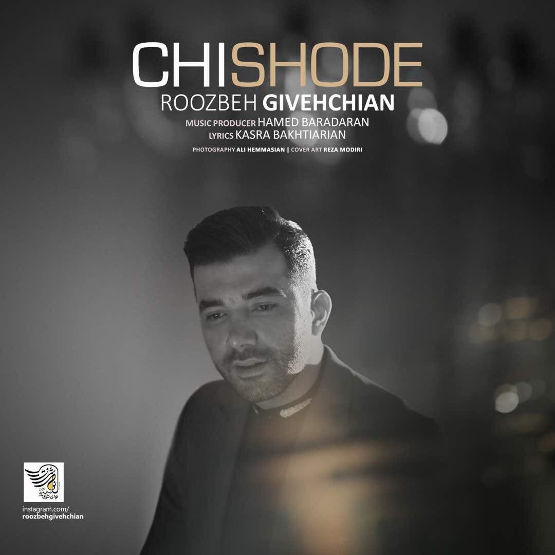 نامبر وان موزیک | دانلود آهنگ جدید Roozbeh-Givehchian-Chi-Shode